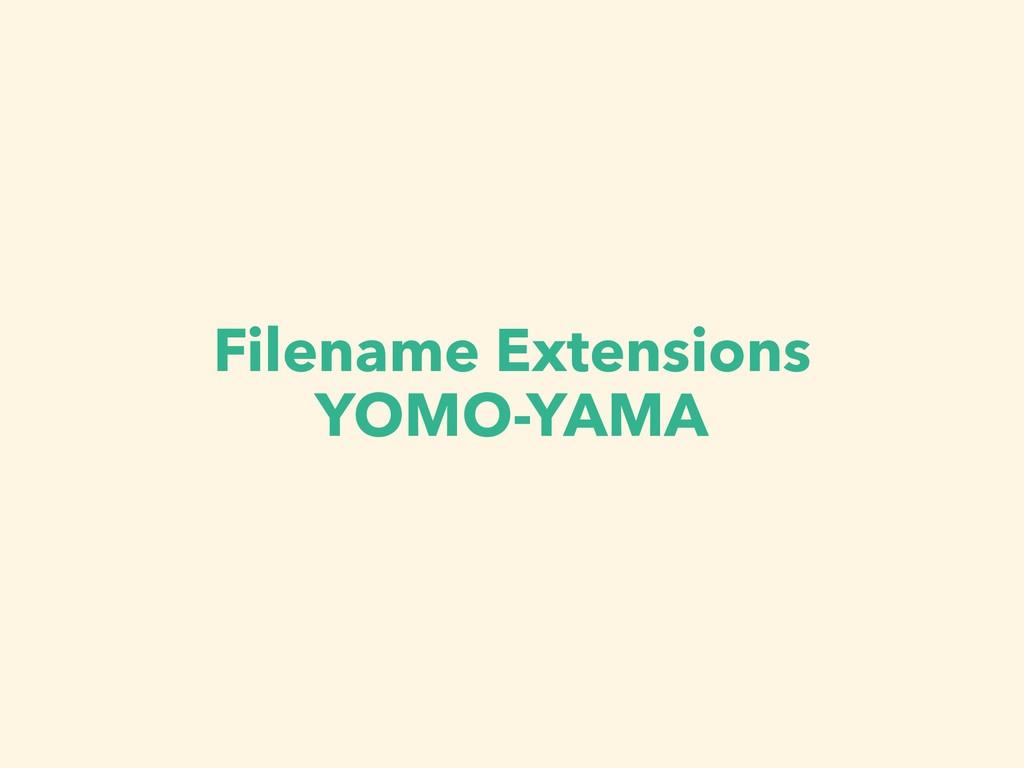 Filename Extensions YOMO-YAMA