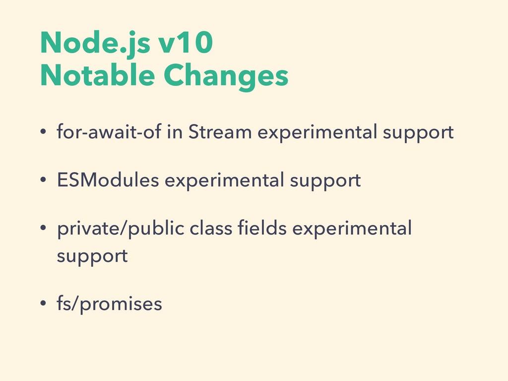 Node.js v10  Notable Changes • for-await-of in...