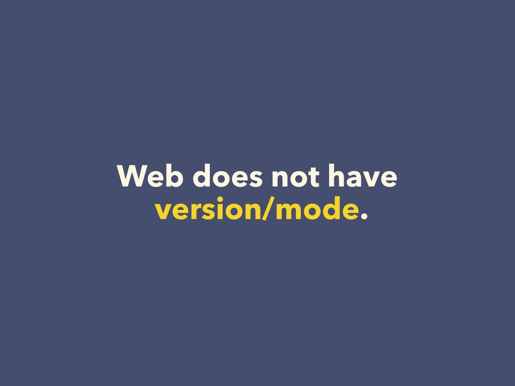 Web does not have version/mode.
