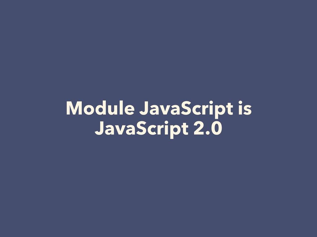 Module JavaScript is JavaScript 2.0