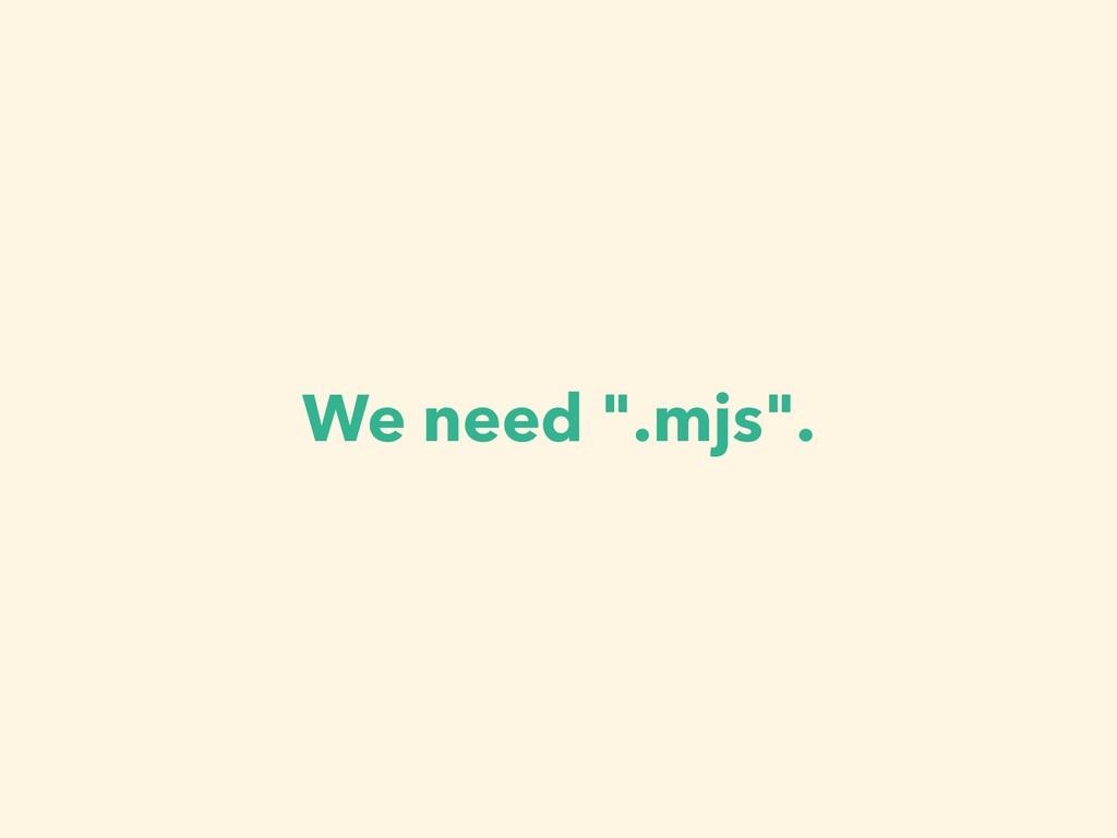 """We need """".mjs""""."""