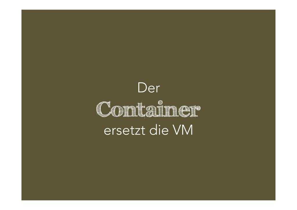 Der  Container ersetzt die VM