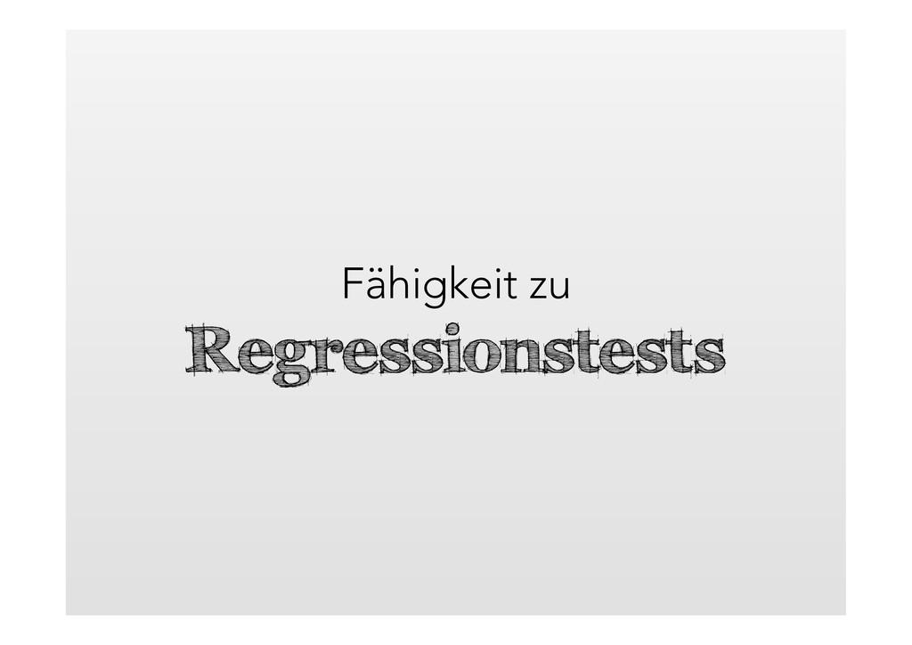Fähigkeit zu  Regressionstests