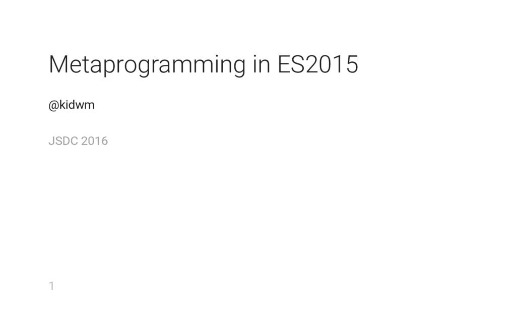 Metaprogramming in ES2015 @kidwm JSDC 2016 1