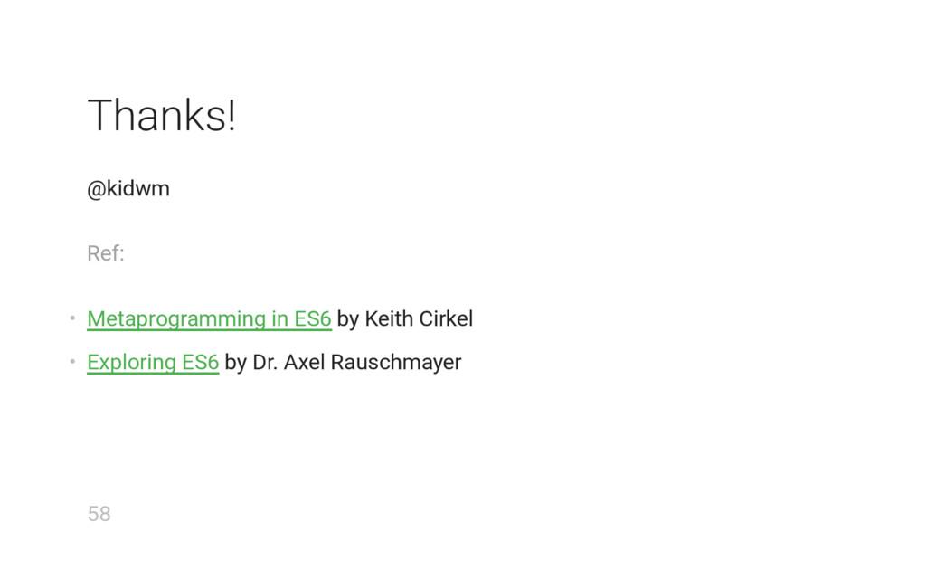 Thanks! @kidwm Ref: • Metaprogramming in ES6 by...