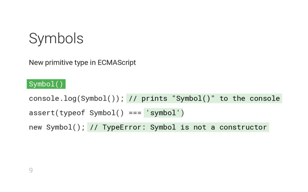 "Symbol() // prints ""Symbol()"" to the console 's..."