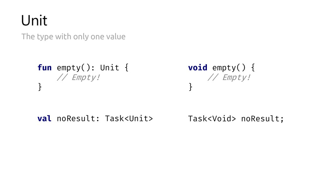 val noResult: Task< > Unit Unit The type with o...
