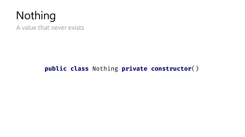 Nothing A value that never exists public class ...
