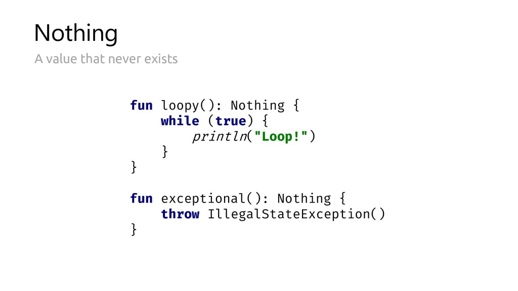 Nothing A value that never exists fun loopy(): ...
