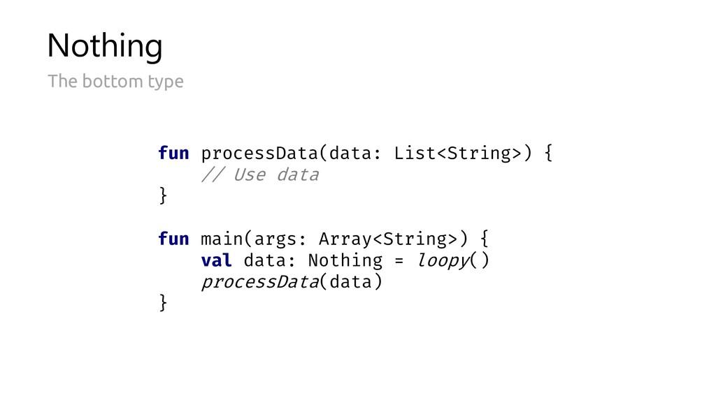 Nothing The bottom type fun processData(data: L...