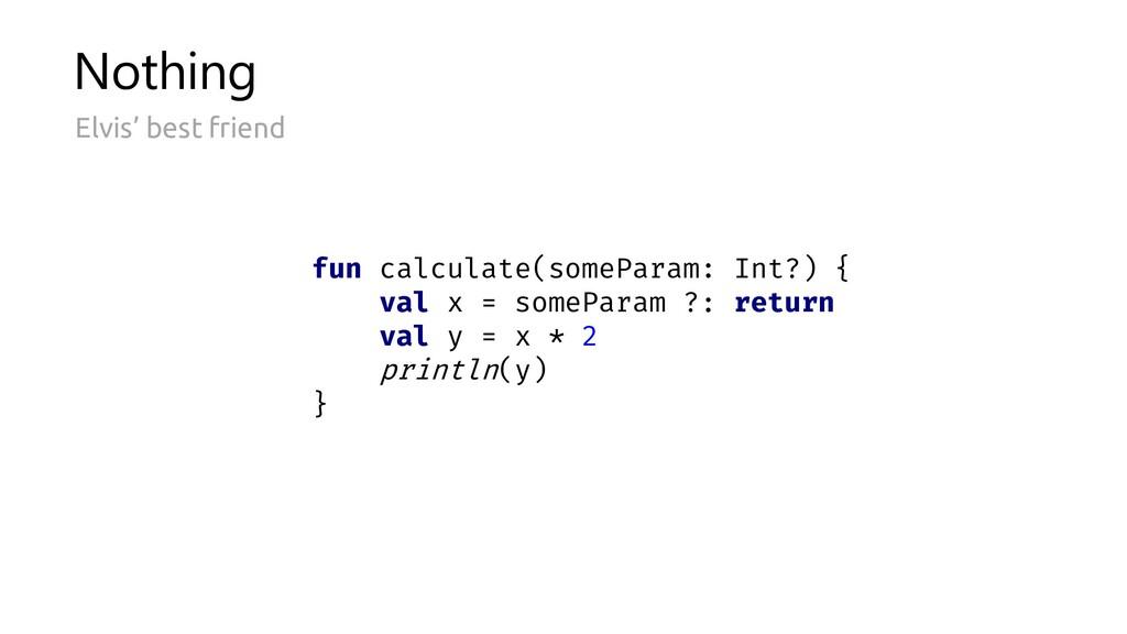 * 2 someParam ?: return fun calculate(someParam...