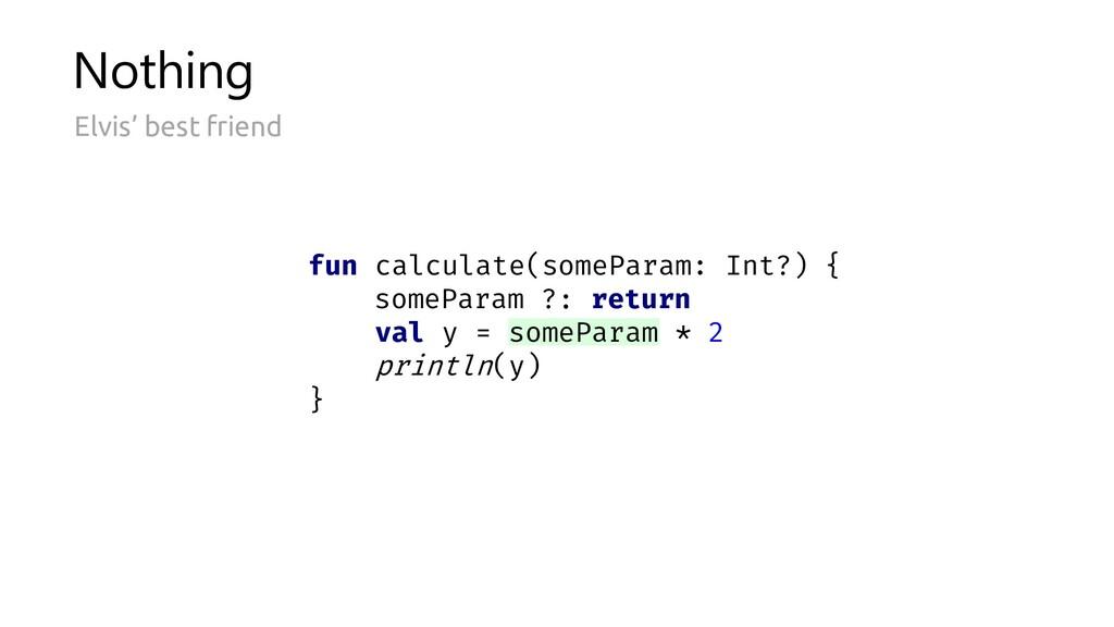 someParam ?: return * 2 fun calculate(someParam...