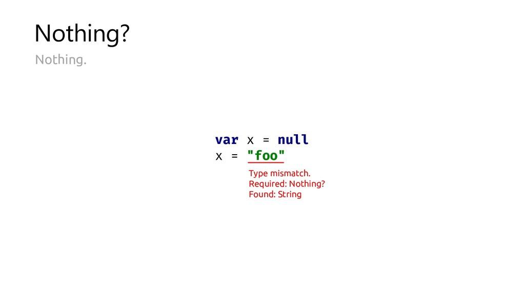 """Nothing? Nothing. var x = null x = """"foo"""" Type m..."""