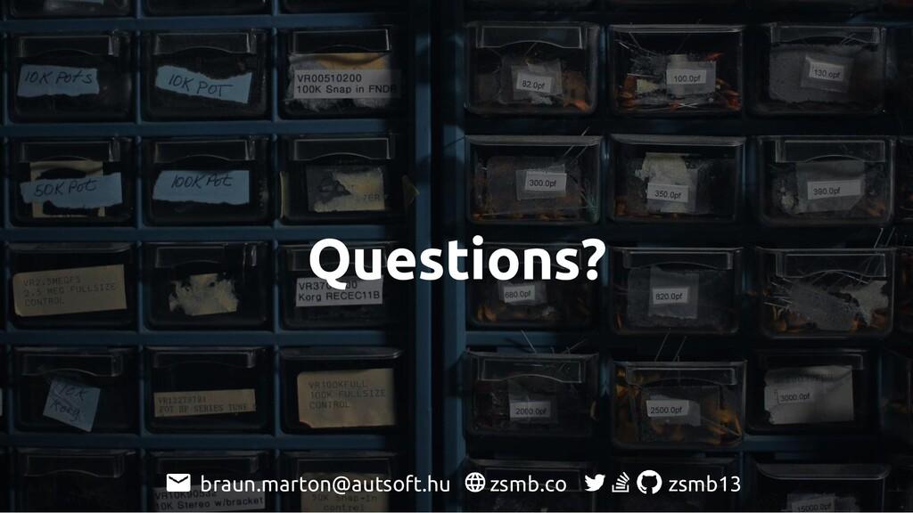 Questions? zsmb.co zsmb13 braun.marton@autsoft....