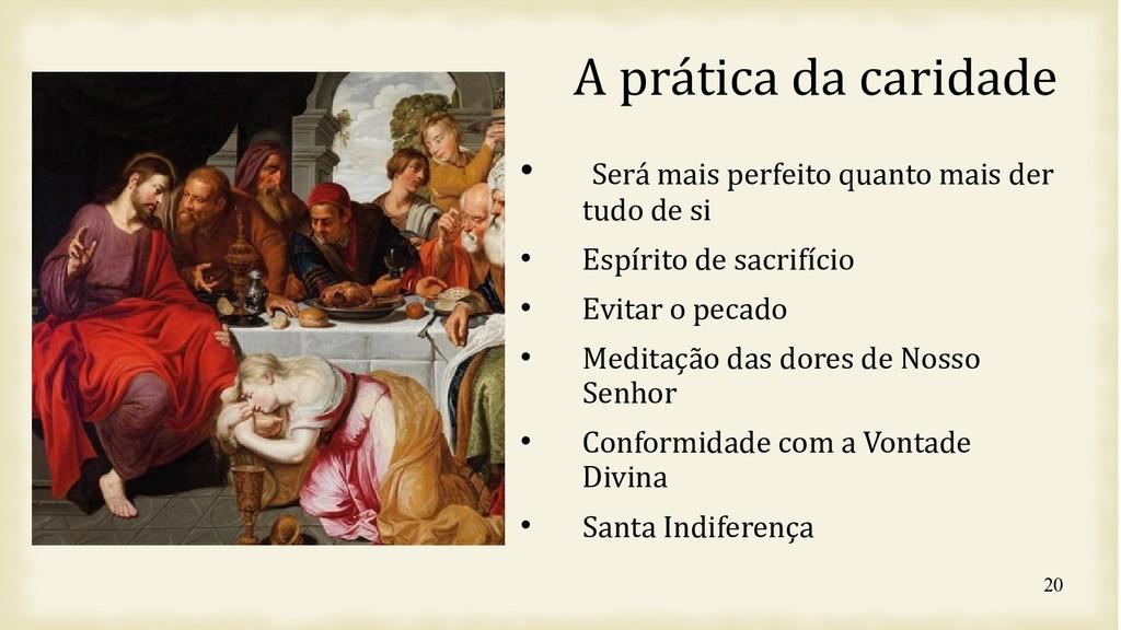 20 A prática da caridade  Será mais perfeito q...