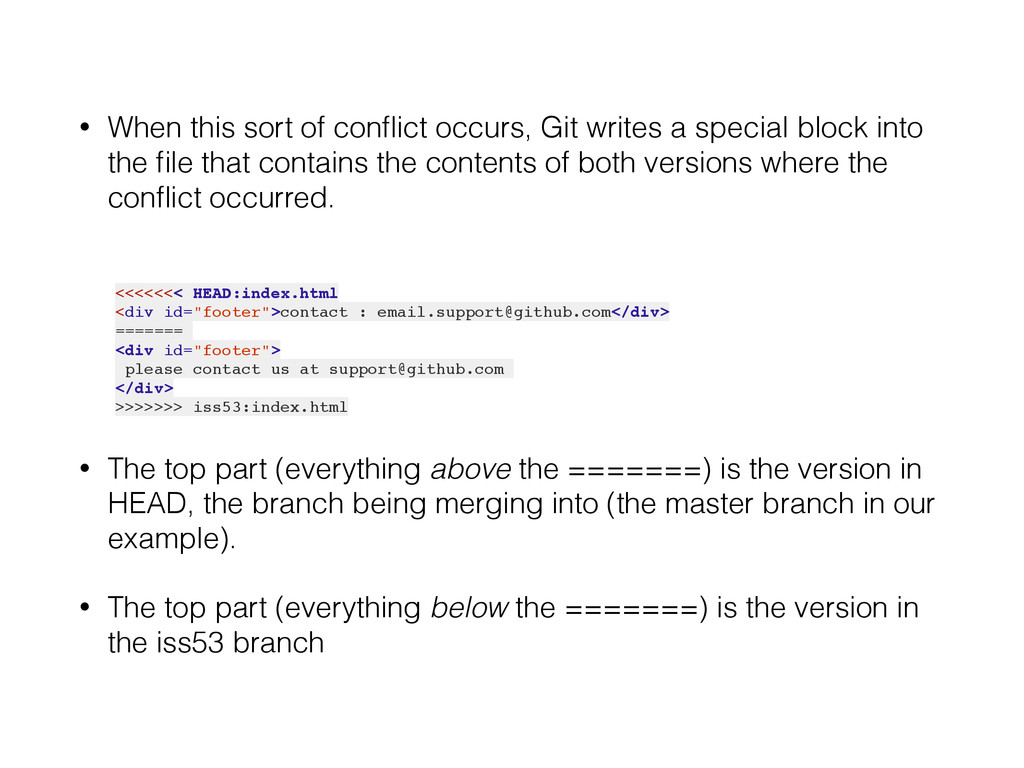 • When this sort of conflict occurs, Git writes ...