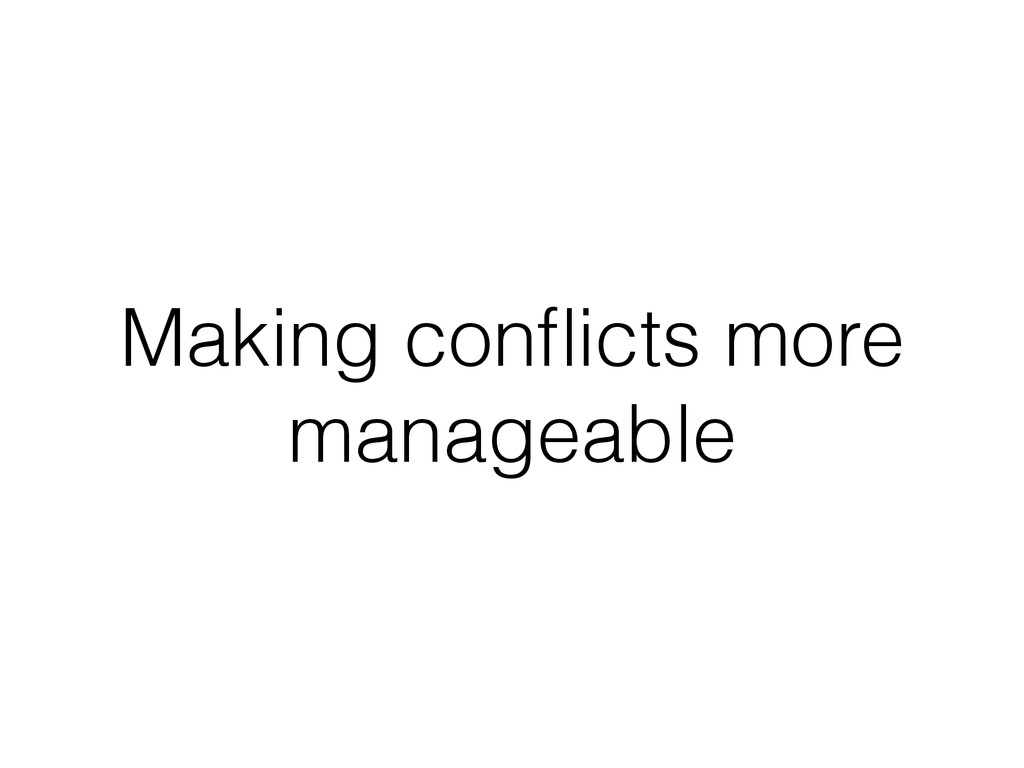 Making conflicts more manageable