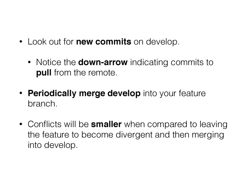 • Look out for new commits on develop. • Notice...