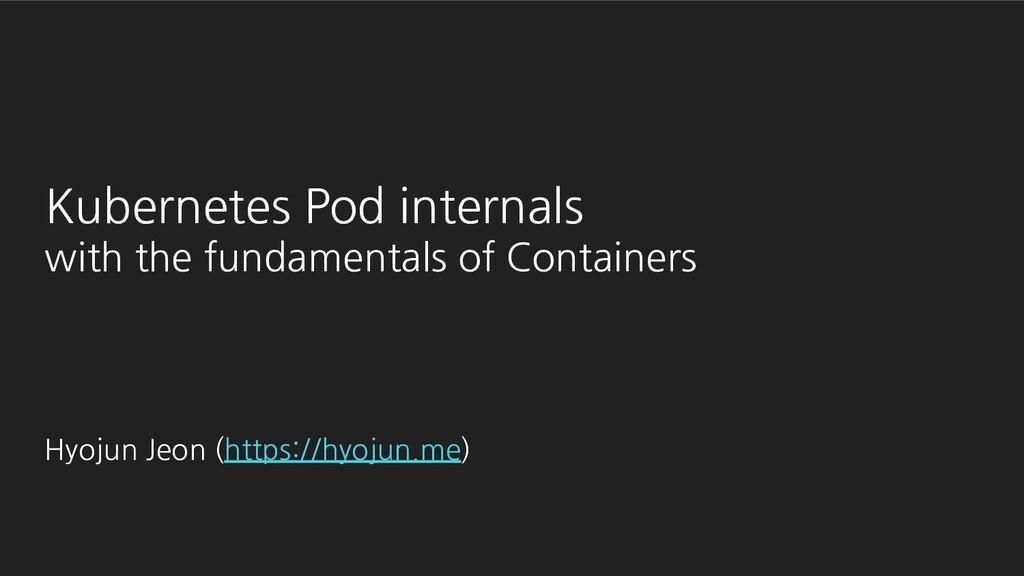 Kubernetes Pod internals with the fundamentals ...
