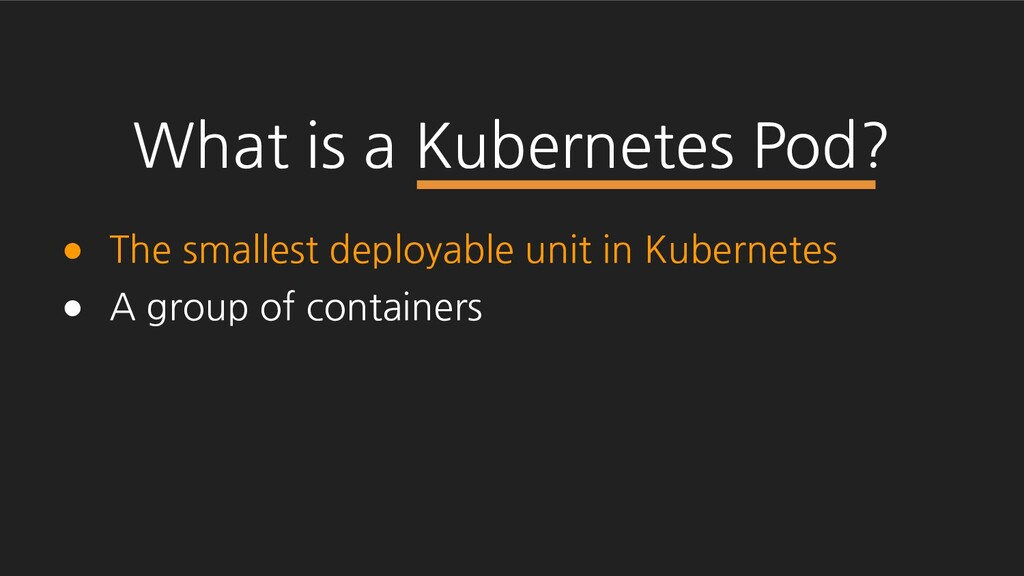 ● The smallest deployable unit in Kubernetes ● ...