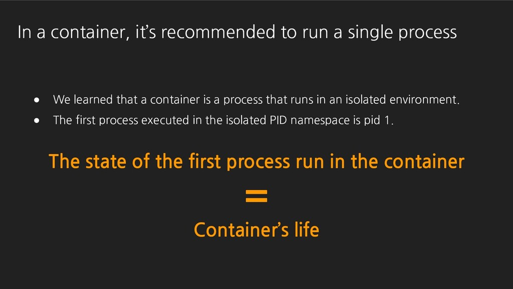 In a container, it's recommended to run a singl...