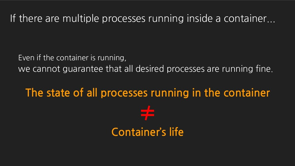 Even if the container is running, we cannot gua...