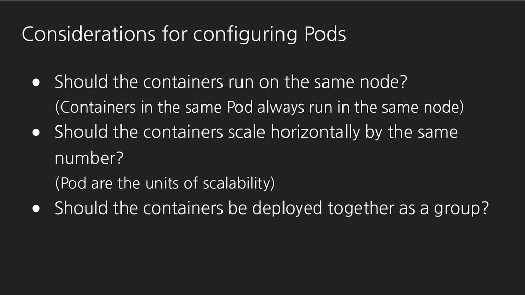 Considerations for configuring Pods ● Should th...