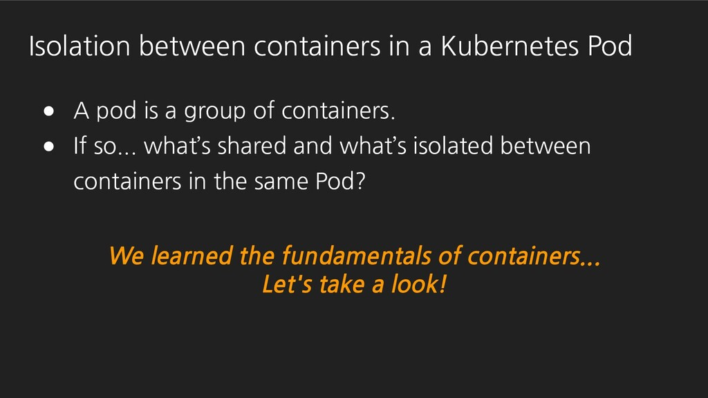 We learned the fundamentals of containers... Le...