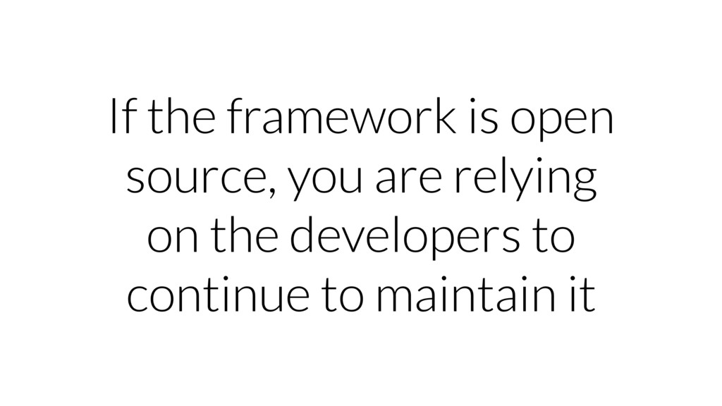If the framework is open source, you are relyin...
