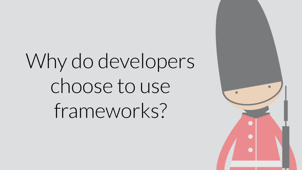Why do developers choose to use frameworks?