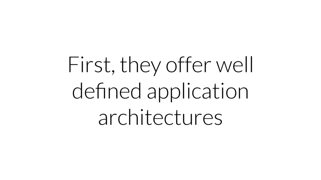First, they offer well defined application archi...