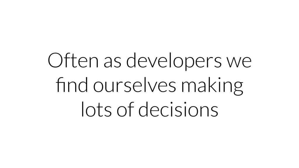 Often as developers we find ourselves making lot...