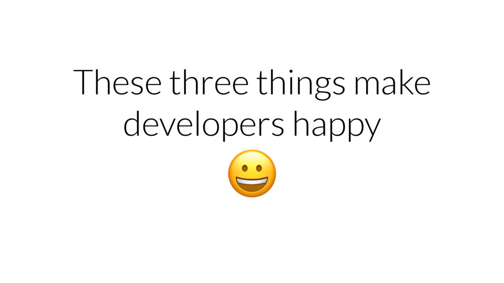 These three things make developers happy
