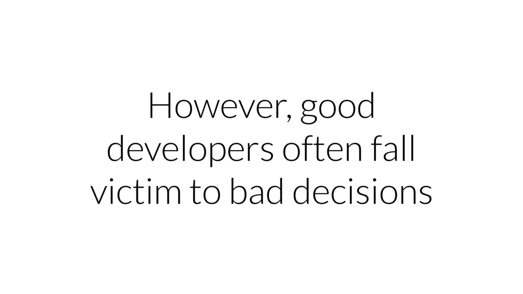 However, good developers often fall victim to b...