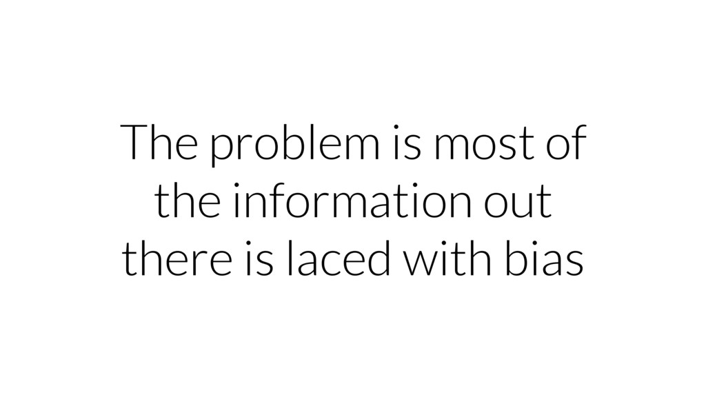 The problem is most of the information out ther...