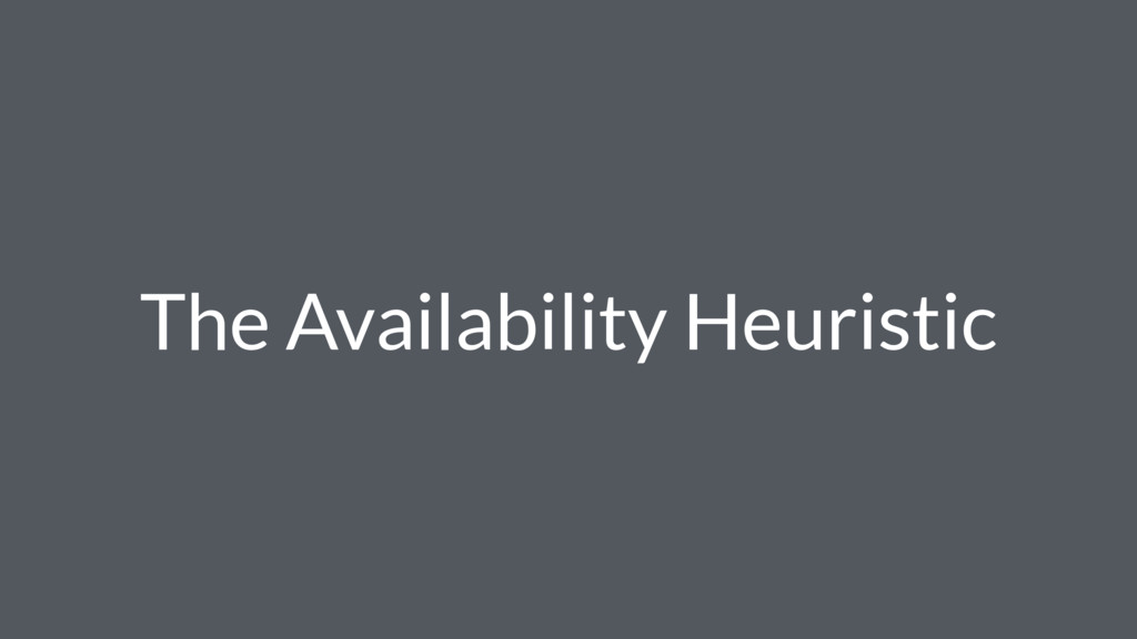 The Availability Heuristic