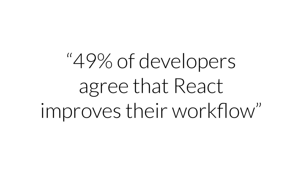 """49% of developers agree that React improves th..."