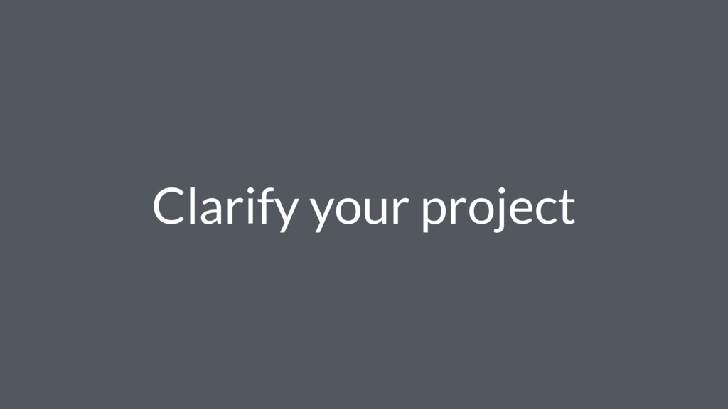 Clarify your project