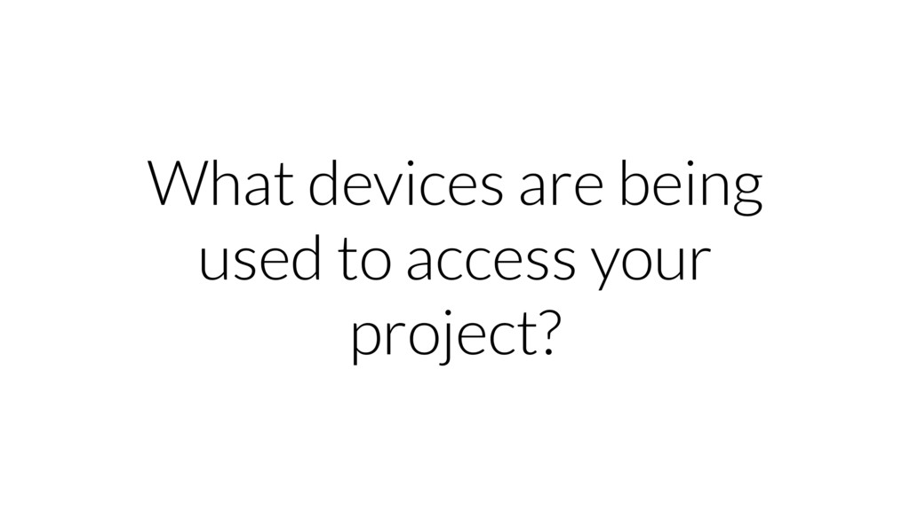 What devices are being used to access your proj...