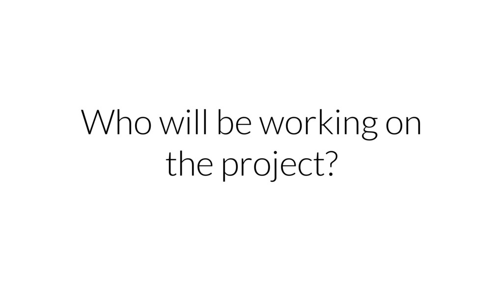 Who will be working on the project?