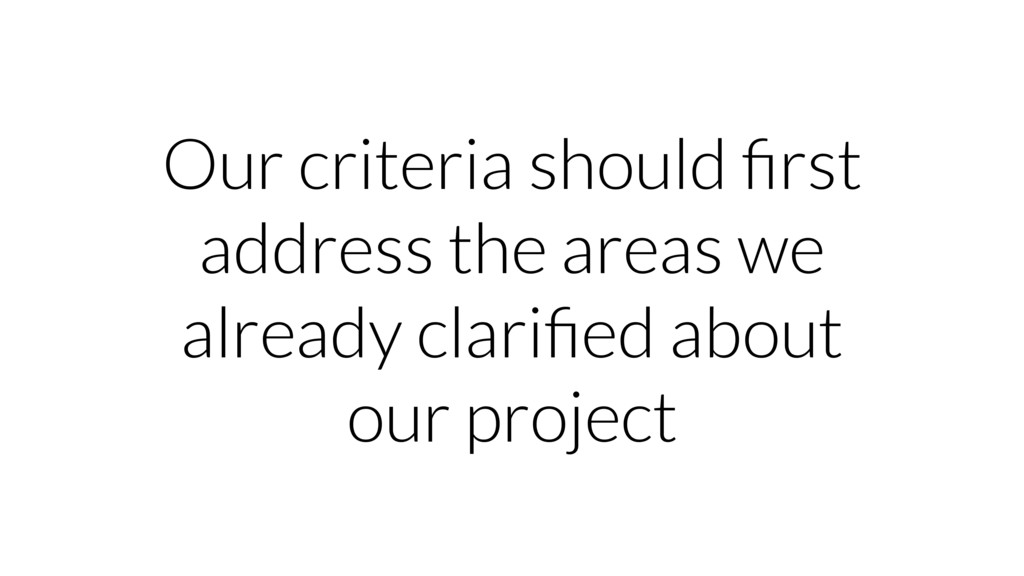 Our criteria should first address the areas we a...