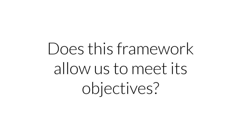 Does this framework allow us to meet its object...