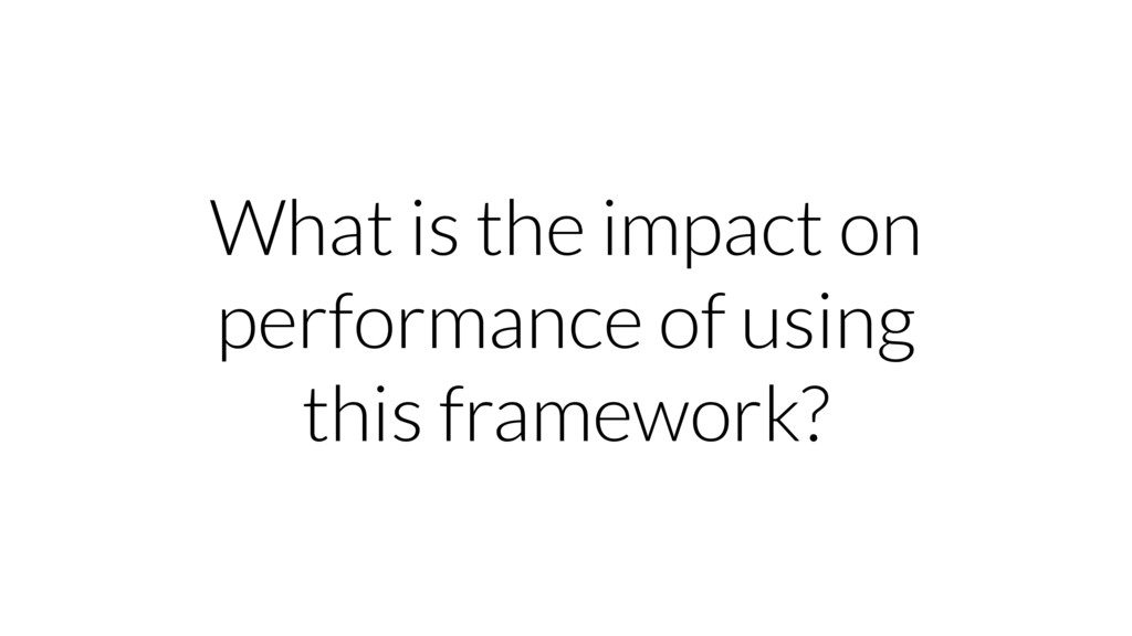 What is the impact on performance of using this...