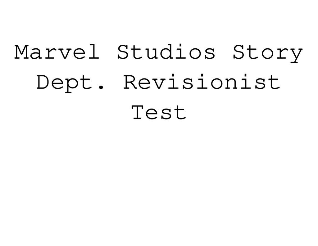 Marvel Studios Story Dept. Revisionist Test