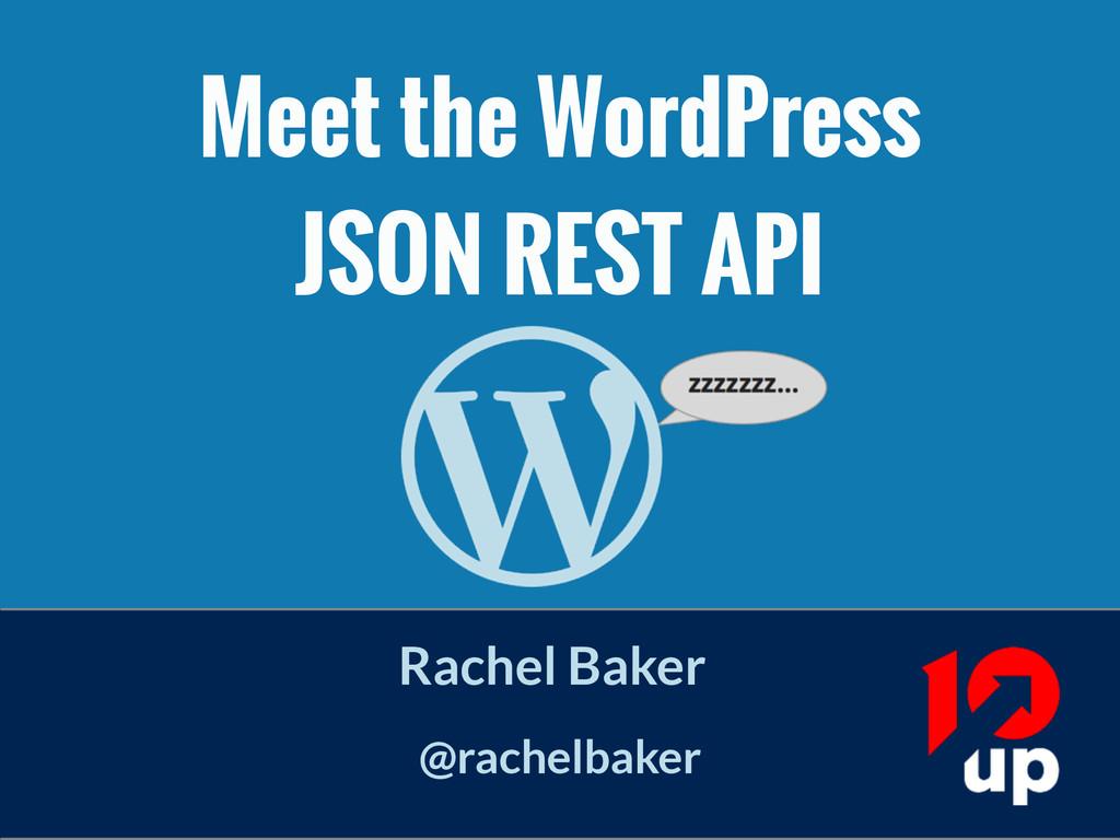 Meet the WordPress JSON REST API Rachel Baker ...