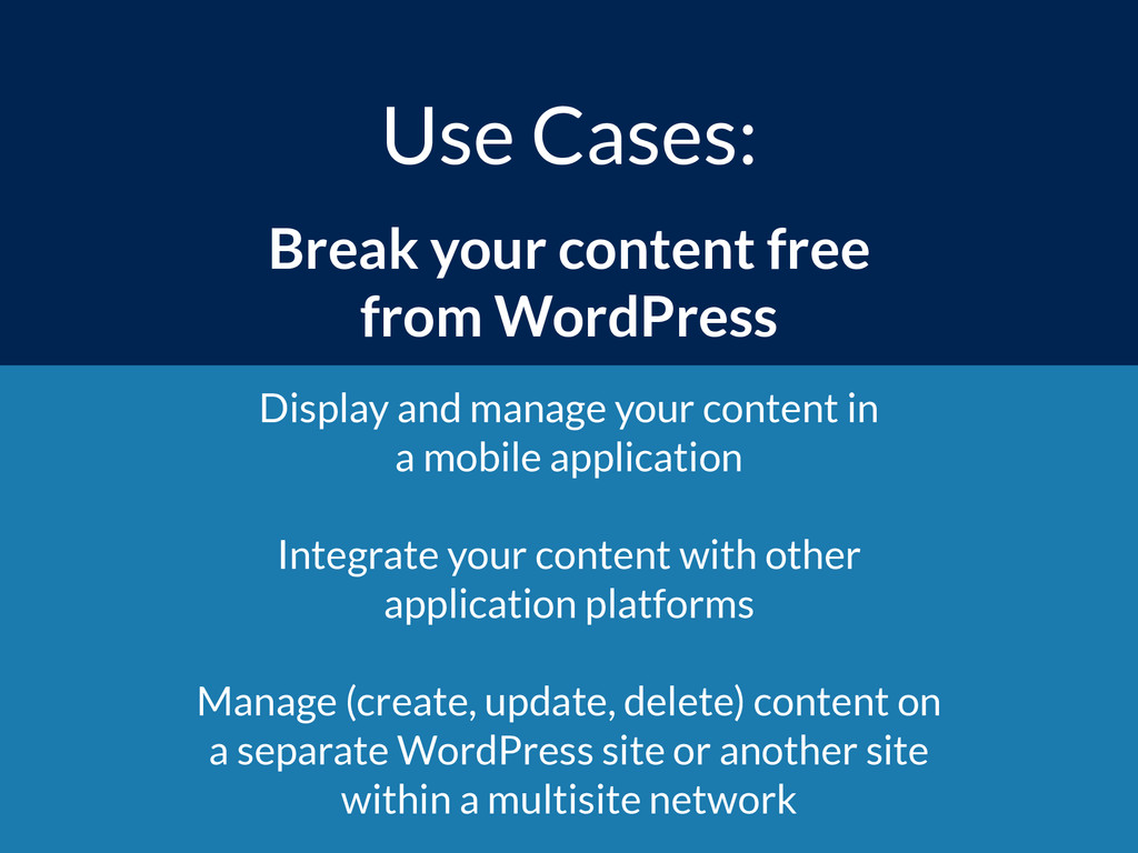 Use Cases: Break your content free  from WordP...
