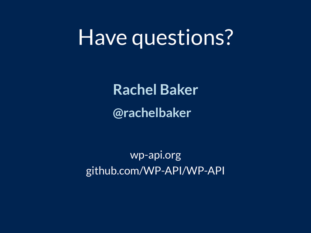 Have questions? Rachel Baker @rachelbaker wp-ap...