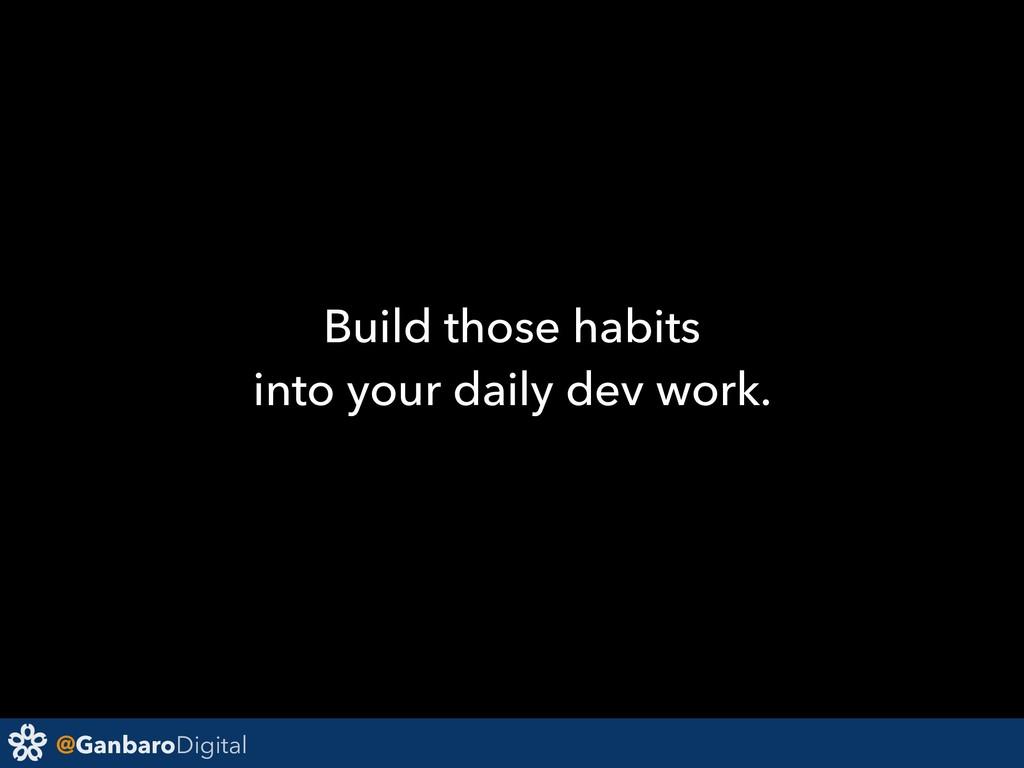@GanbaroDigital Build those habits into your da...