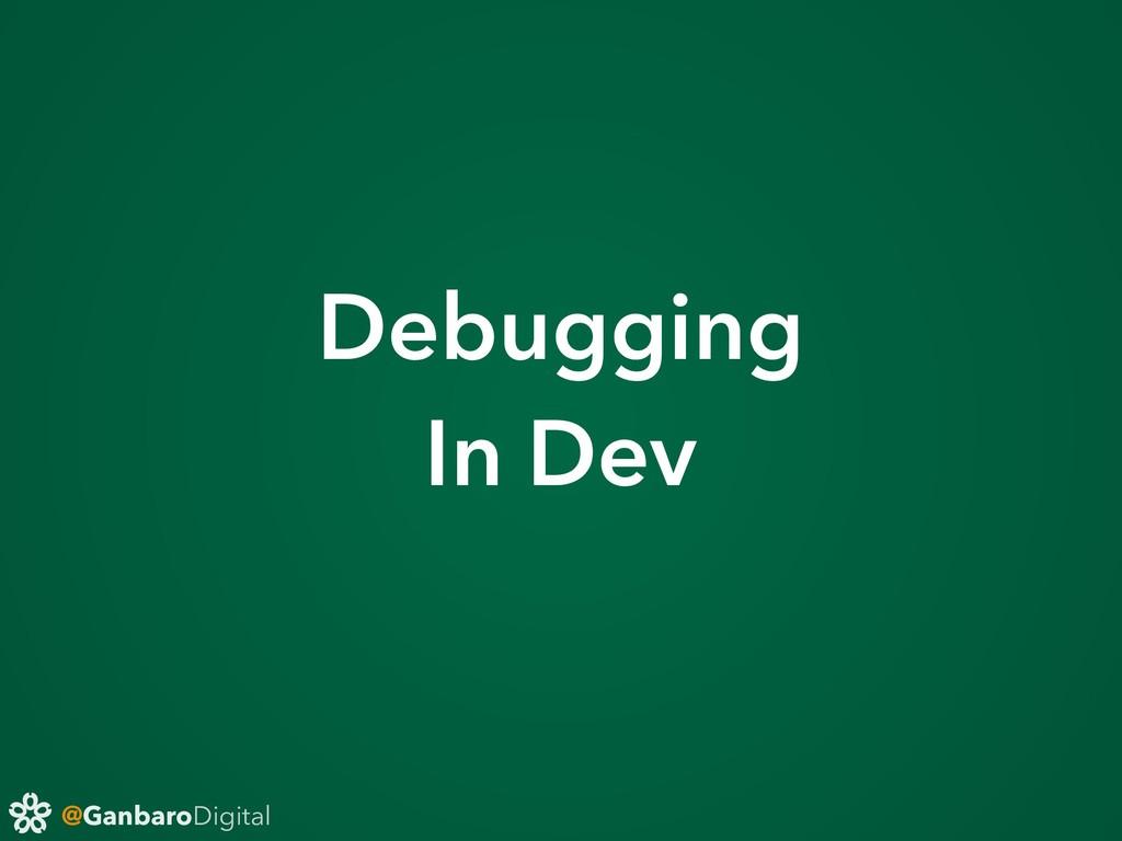 @GanbaroDigital Debugging In Dev