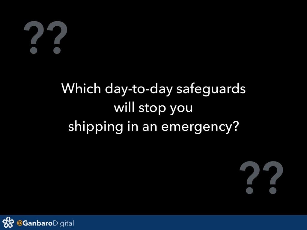 @GanbaroDigital ?? ?? Which day-to-day safeguar...